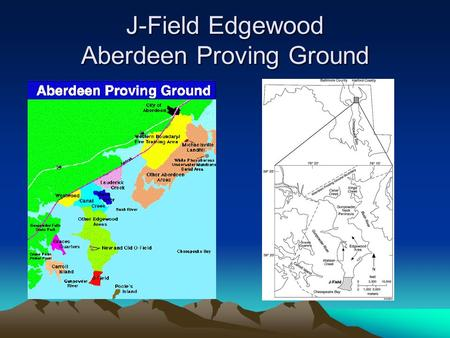 J-Field Edgewood Aberdeen Proving Ground. Description From 1940 to 1970s, the Army disposed of chemical agents, high explosives and chemical wastes. APG.