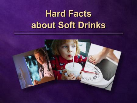 Hard Facts about Soft Drinks. 25 years ago twice as much twice as much 212 liters per year 212 liters per year.