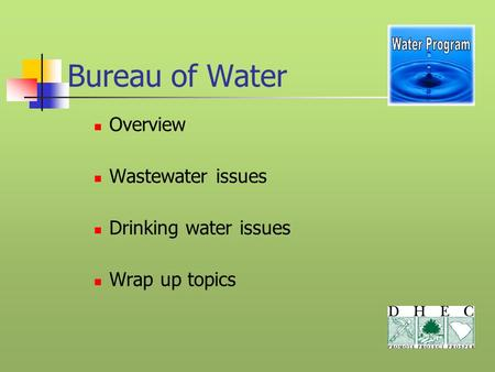 Bureau of Water Overview Wastewater issues Drinking water issues Wrap up topics.