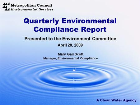 A Clean Water Agency Quarterly Environmental Compliance Report Presented to the Environment Committee April 28, 2009 Mary Gail Scott Manager, Environmental.