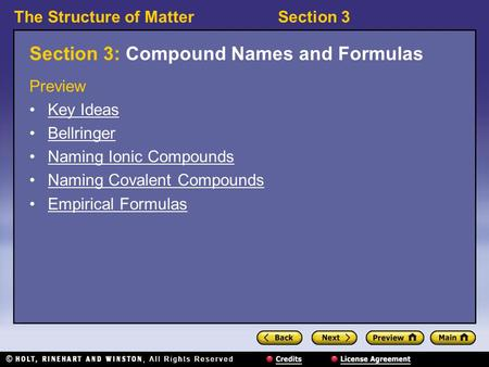 The Structure of MatterSection 3 Section 3: Compound Names and Formulas Preview Key Ideas Bellringer Naming Ionic Compounds Naming Covalent Compounds Empirical.