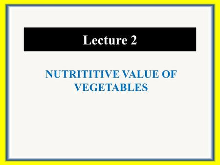 Lecture 2 NUTRITITIVE VALUE OF VEGETABLES. Introduction Temperate vegetables are rich in minerals, vitamins, dietary fibre and other nutrients. They are.