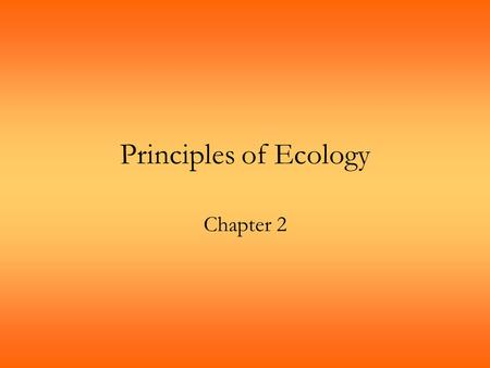 Principles of Ecology Chapter 2.