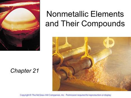 Nonmetallic Elements and Their Compounds Chapter 21 Copyright © The McGraw-Hill Companies, Inc. Permission required for reproduction or display.