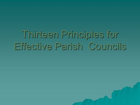 Thirteen Principles for Effective Parish Councils.