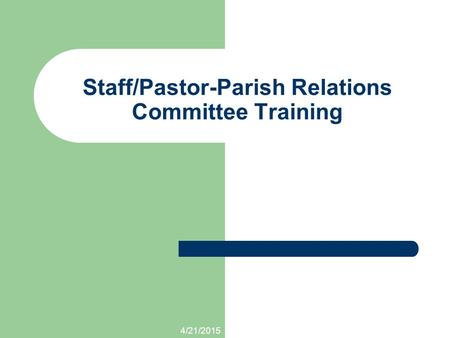 4/21/2015 Staff/Pastor-Parish Relations Committee Training.