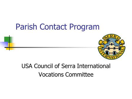 Parish Contact Program USA Council of Serra International Vocations Committee.