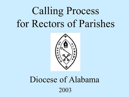 Calling Process for Rectors of Parishes Diocese of Alabama 2003.
