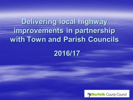 Delivering local highway improvements in partnership with Town and Parish Councils 2016/17.