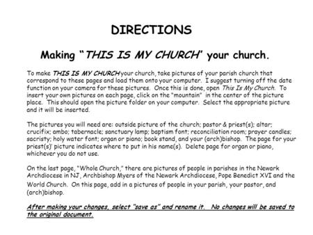 To make THIS IS MY CHURCH your church, take pictures of your parish church that correspond to these pages and load them onto your computer. I suggest turning.