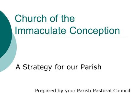 Church of the Immaculate Conception A Strategy for our Parish Prepared by your Parish Pastoral Council.