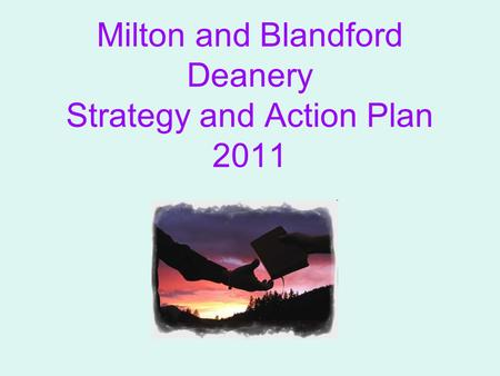 Milton and Blandford Deanery Strategy and Action Plan 2011.