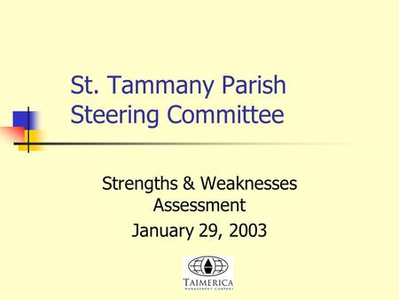 St. Tammany Parish Steering Committee Strengths & Weaknesses Assessment January 29, 2003.