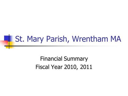 St. Mary Parish, Wrentham MA Financial Summary Fiscal Year 2010, 2011.