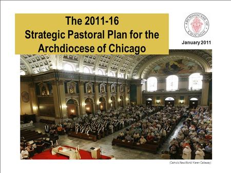January 2011 The 2011-16 Strategic Pastoral Plan for the Archdiocese of Chicago (Catholic New World/ Karen Callaway)