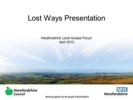 Lost Ways Presentation Herefordshire Local Access Forum April 2012.