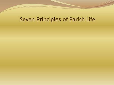 Seven Principles of Parish Life. What do you hope and pray for when you think of your parish?