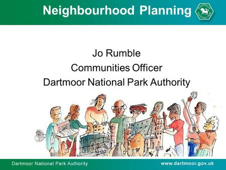 Neighbourhood Planning Neighbourhood Planning Jo Rumble Communities Officer Dartmoor National Park Authority.