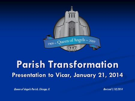Parish Transformation Presentation to Vicar, January 21, 2014 Queen of Angels Parish, Chicago, IL Revised 1/18/2014.