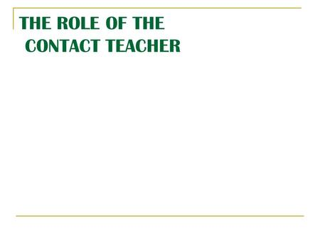 THE ROLE OF THE CONTACT TEACHER. Effective communication with members is of paramount importance, if the Association is to deliver quality services to.