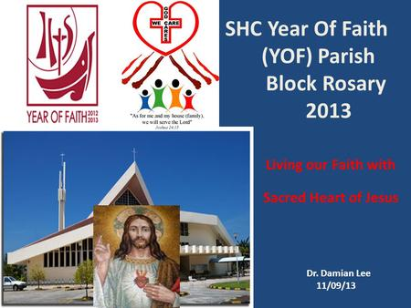 SHC Year Of Faith (YOF) Parish Block Rosary 2013 Living our Faith with the Sacred Heart of Jesus Dr. Damian Lee 11/09/13.