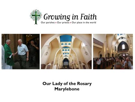 Our Lady of the Rosary Marylebone. Our Lady of the Rosary: Our Beginnings 1848 – Fr Hodgson came from the Chapel at the Spanish Embassy to say Mass in.