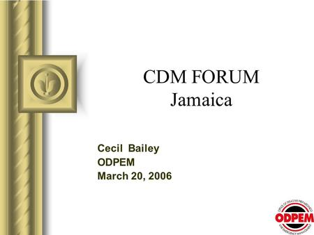 CDM FORUM Jamaica Cecil Bailey ODPEM March 20, 2006.