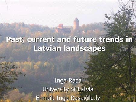 Past, current and future trends in Latvian landscapes Inga Rasa University of Latvia