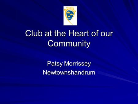 Club at the Heart of our Community Patsy Morrissey Newtownshandrum.
