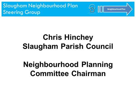 Slaugham Neighbourhood Plan Steering Group Neighbourhood Plan Slaugham Neighbourhood Plan Steering Group Neighbourhood Plan Chris Hinchey Slaugham Parish.