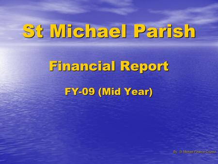 St Michael Parish Financial Report FY-09 (Mid Year) By St Michael Finance Council.