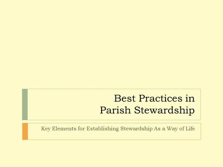Best Practices in Parish Stewardship Key Elements for Establishing Stewardship As a Way of Life.
