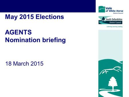 May 2015 Elections AGENTS Nomination briefing 18 March 2015.