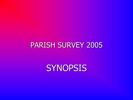 PARISH SURVEY 2005 SYNOPSIS. 700 COMPLETED QUESTIONNAIRES WERE RECEIVED, REPRESENTED BY ( Bold figures represent the West Berks percentages) MALES 0-45-1112-1718-2425-4445-5960-6465-7475-8485+