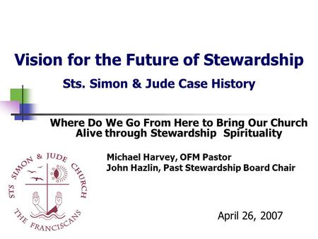 Vision for the Future of Stewardship Sts. Simon & Jude Case History Where Do We Go From Here to Bring Our Church Alive through Stewardship Spirituality.