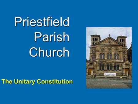 Priestfield Parish Church The Unitary Constitution.
