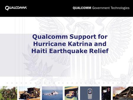 Qualcomm Support for Hurricane Katrina and Haiti Earthquake Relief.