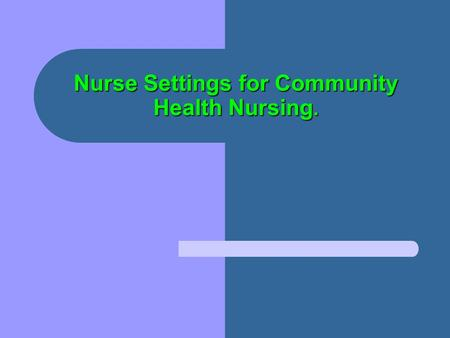 Nurse Settings for Community Health Nursing.. Lecture objectives: Upon finishing this lecture, you should be able to: Describe seven settings in which.