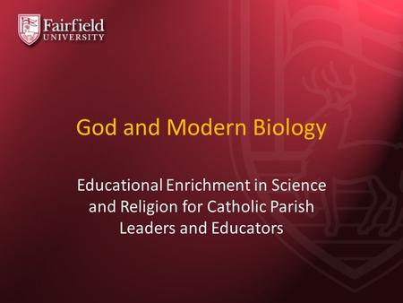 God and Modern Biology Educational Enrichment in Science and Religion for Catholic Parish Leaders and Educators.