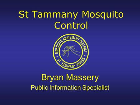 St Tammany Mosquito Control Bryan Massery Public Information Specialist.