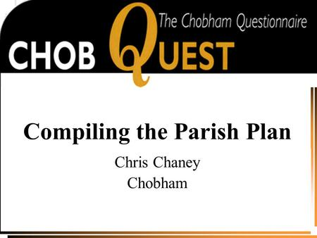 Compiling the Parish Plan Chris Chaney Chobham. Overview  Extracting the survey data  Grouping the results  The Parish Plan team  Analysing the data.