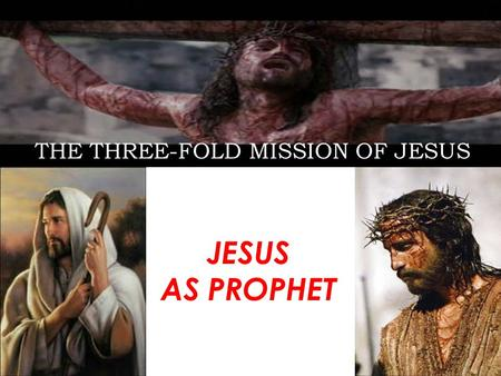 THE THREE-FOLD MISSION OF JESUS