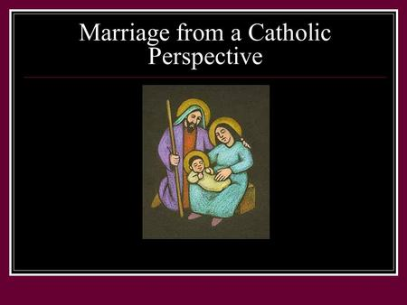 Marriage from a Catholic Perspective. Requirements For Catholic Marriages Priests Deacons Are only permitted to perform the wedding.