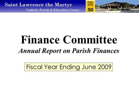 Finance Committee Annual Report on Parish Finances Fiscal Year Ending June 2009.