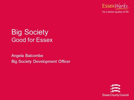 Angela Balcombe Big Society Development Officer Big Society Good for Essex.