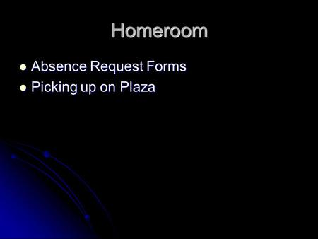Homeroom Absence Request Forms Absence Request Forms Picking up on Plaza Picking up on Plaza.