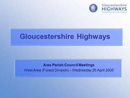 Gloucestershire Highways Area Parish Council Meetings West Area (Forest Division) – Wednesday 26 April 2006.