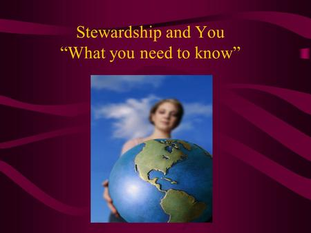 "Stewardship and You ""What you need to know"". Ideas Stewardship and –Christianity –The Church –Your Life –The Parish –The Committee."
