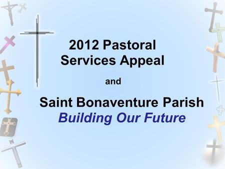 Saint Bonaventure Parish Building Our Future and 2012 Pastoral Services Appeal.