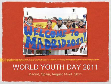 WORLD YOUTH DAY 2011 Madrid, Spain, August 14-24, 2011.